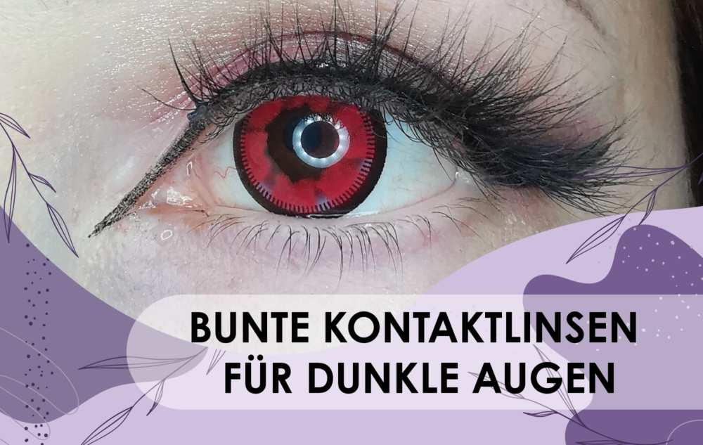 Cosplay Basics – Bunte Kontaktlinsen für dunkle Augen – Teil 2