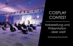 Cosplay Contest – Vorbereitung und Präsentation – aber wie?
