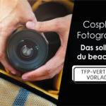 Cosplay Fotografen – das solltest du beachten!